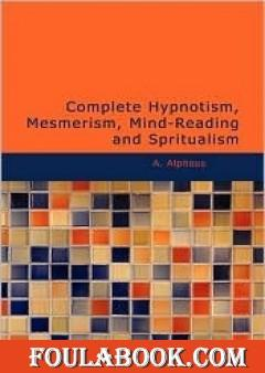 Complete Hypnotism Mesmerism Mind-Reading and Spiritualism