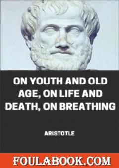On Youth And Old Age On Life And Death On Breathing