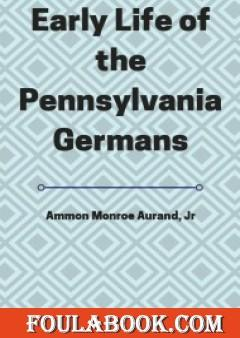 Early Life of the Pennsylvania Germans